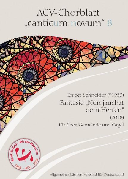 """Chorblatt 8. Enjott Schneider (* 1950), Fantasie """"Nun jauchzt dem Herren"""" (2018) für Chor, Gemeinde"""