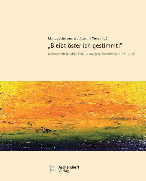 """Band 30 """"Bleibt österlich gestimmt!"""" - Gedenkschrift für Wolfgang Bretschneider"""