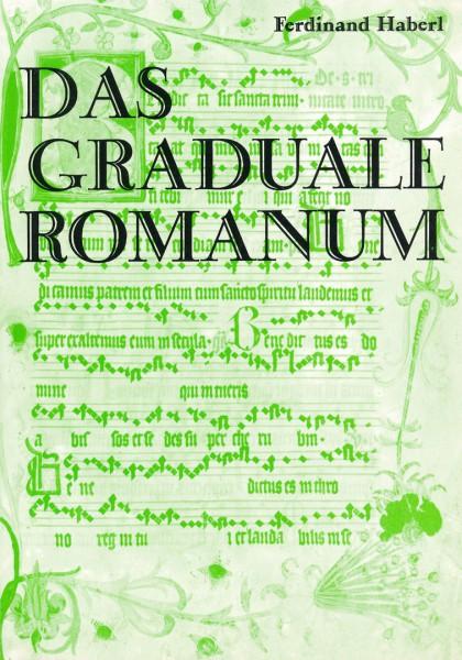 Band 11 Das Graduale Romanum - Liturgische und musikalische Aspekte