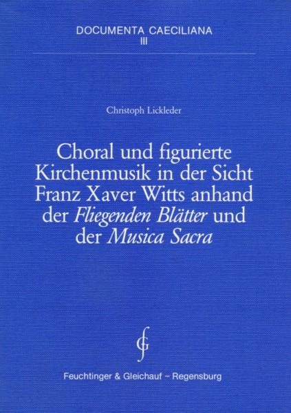 Documenta Caeciliana III: Choral und figurierte Kirchenmusik in der Sicht Franz Xaver Witts